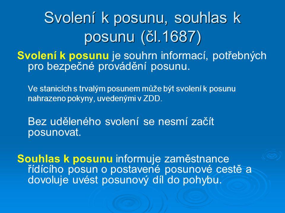 Svolení k posunu, souhlas k posunu (čl.1687) Svolení k posunu je souhrn informací, potřebných pro bezpečné provádění posunu. Ve stanicích s trvalým po