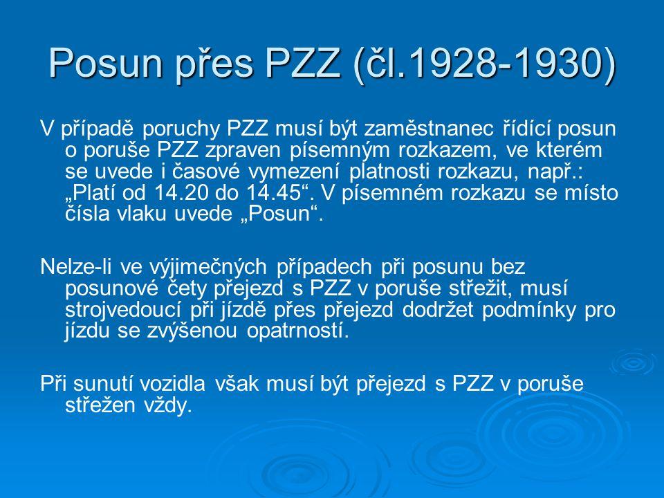 """Posun přes PZZ (čl.1928-1930) V případě poruchy PZZ musí být zaměstnanec řídící posun o poruše PZZ zpraven písemným rozkazem, ve kterém se uvede i časové vymezení platnosti rozkazu, např.: """"Platí od 14.20 do 14.45 ."""