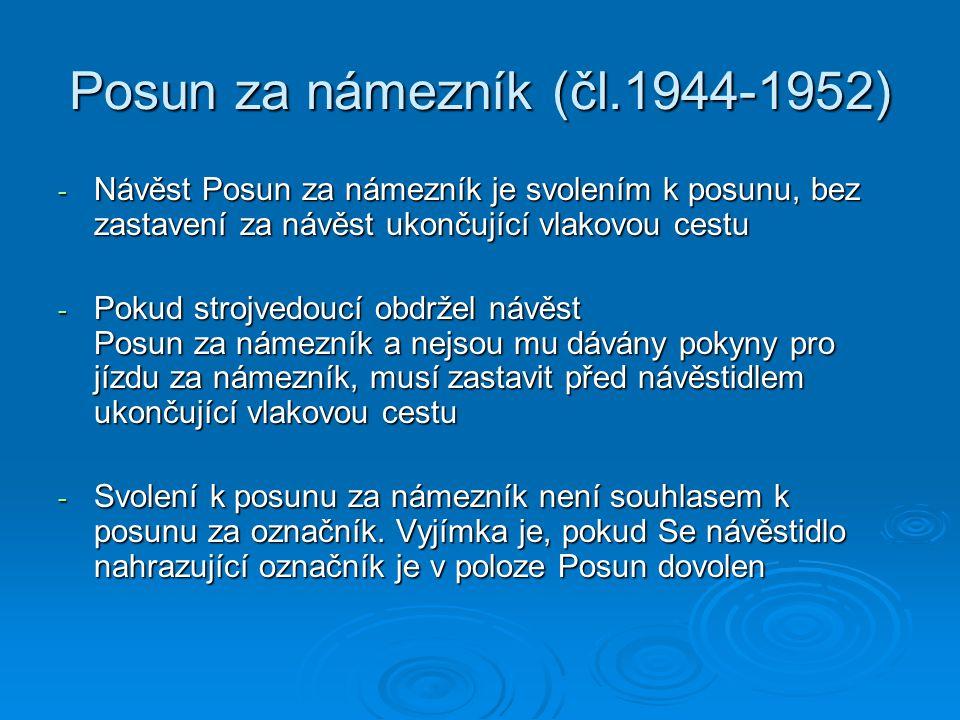 Posun za námezník (čl.1944-1952) - Návěst Posun za námezník je svolením k posunu, bez zastavení za návěst ukončující vlakovou cestu - Pokud strojvedou