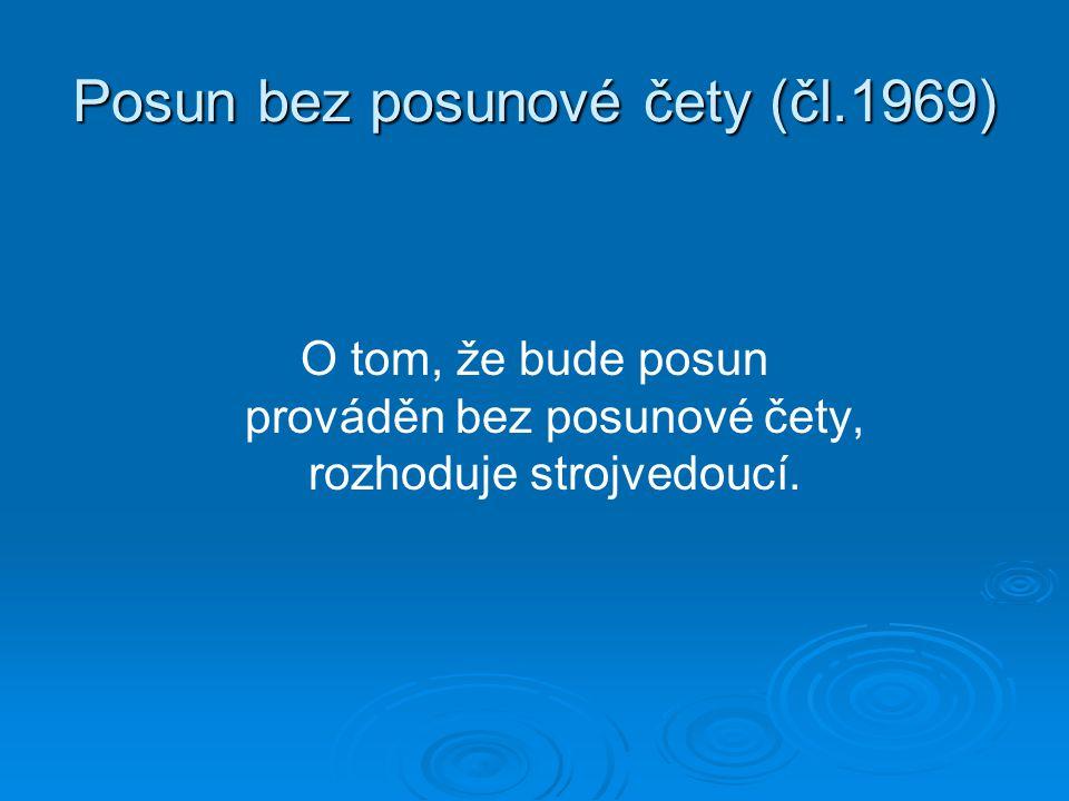 Posun bez posunové čety (čl.1969) O tom, že bude posun prováděn bez posunové čety, rozhoduje strojvedoucí.