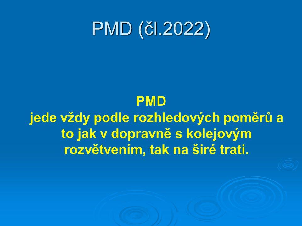 PMD (čl.2022) PMD jede vždy podle rozhledových poměrů a to jak v dopravně s kolejovým rozvětvením, tak na širé trati.