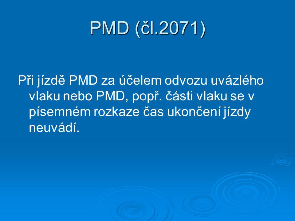 PMD (čl.2071) Při jízdě PMD za účelem odvozu uvázlého vlaku nebo PMD, popř. části vlaku se v písemném rozkaze čas ukončení jízdy neuvádí.