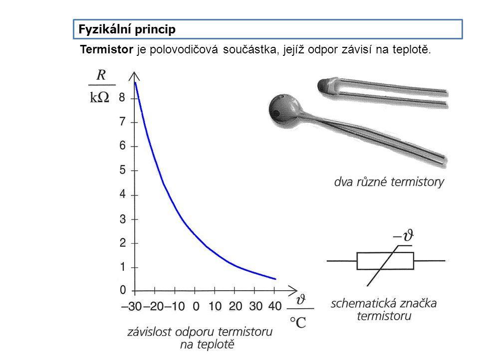 Fyzikální princip Termistor je polovodičová součástka, jejíž odpor závisí na teplotě.