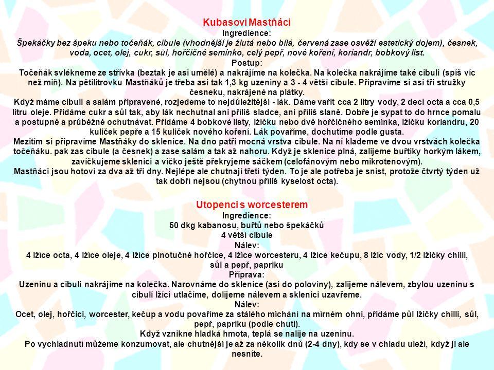 Kubasovi Mastňáci Ingredience: Špekáčky bez špeku nebo točeňák, cibule (vhodnější je žlutá nebo bílá, červená zase osvěží estetický dojem), česnek, vo