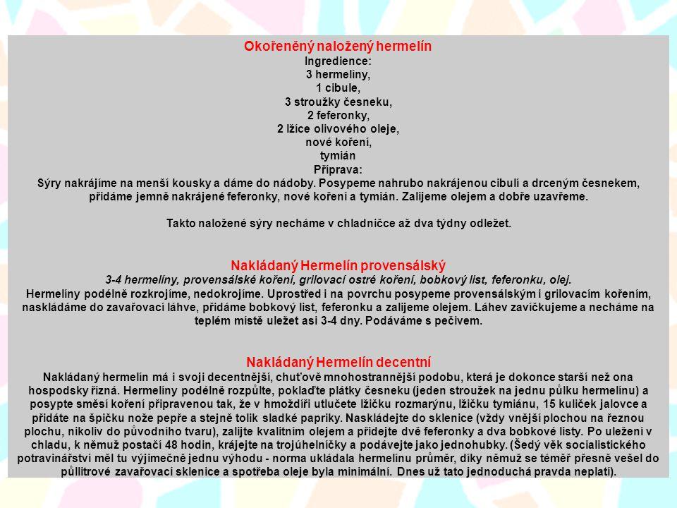 Okořeněný naložený hermelín Ingredience: 3 hermelíny, 1 cibule, 3 stroužky česneku, 2 feferonky, 2 lžíce olivového oleje, nové koření, tymián Příprava