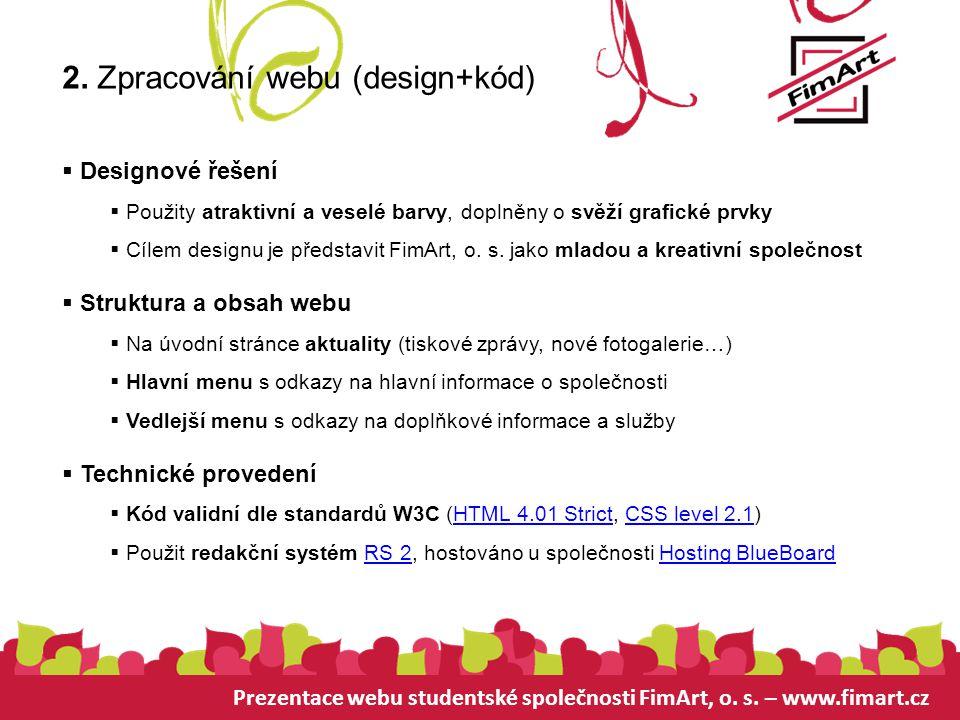 Prezentace webu studentské společnosti FimArt, o. s. – www.fimart.cz 2. Zpracování webu (design+kód)  Designové řešení  Použity atraktivní a veselé