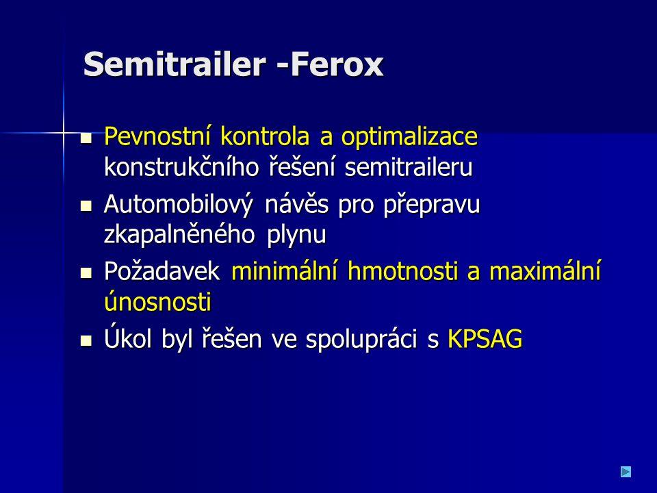 Semitrailer -Ferox Pevnostní kontrola a optimalizace konstrukčního řešení semitraileru Pevnostní kontrola a optimalizace konstrukčního řešení semitrai