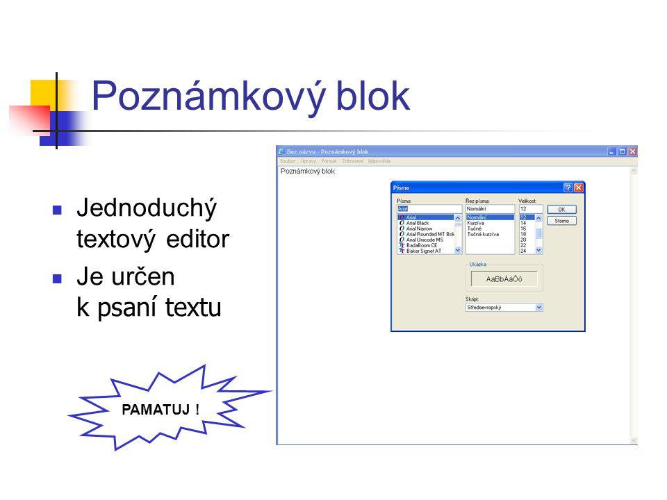 Poznámkový blok Jednoduchý textový editor Je určen k psaní textu PAMATUJ !