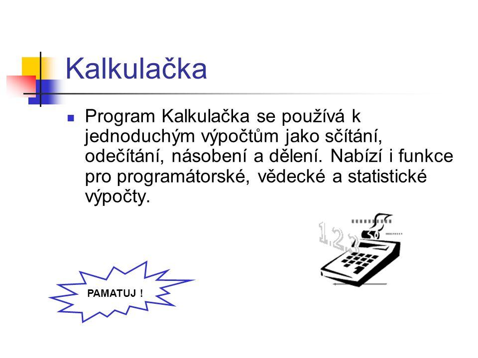 Kalkulačka Program Kalkulačka se používá k jednoduchým výpočtům jako sčítání, odečítání, násobení a dělení.
