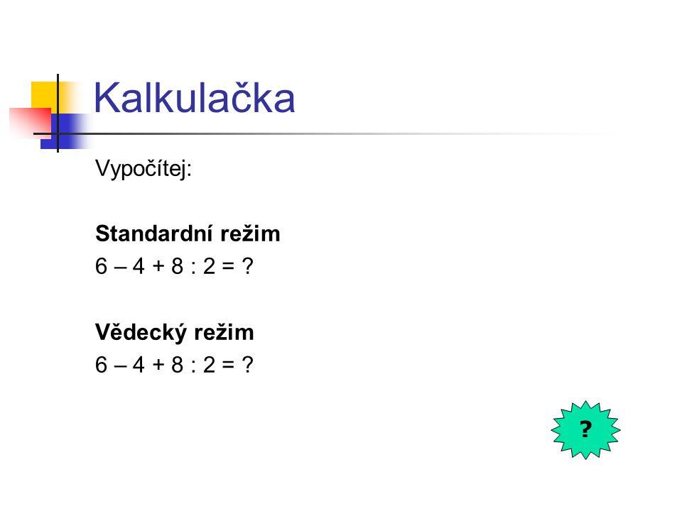 Kalkulačka Vypočítej: Standardní režim 6 – 4 + 8 : 2 = Vědecký režim 6 – 4 + 8 : 2 =