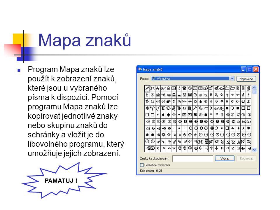 Mapa znaků Program Mapa znaků lze použít k zobrazení znaků, které jsou u vybraného písma k dispozici.