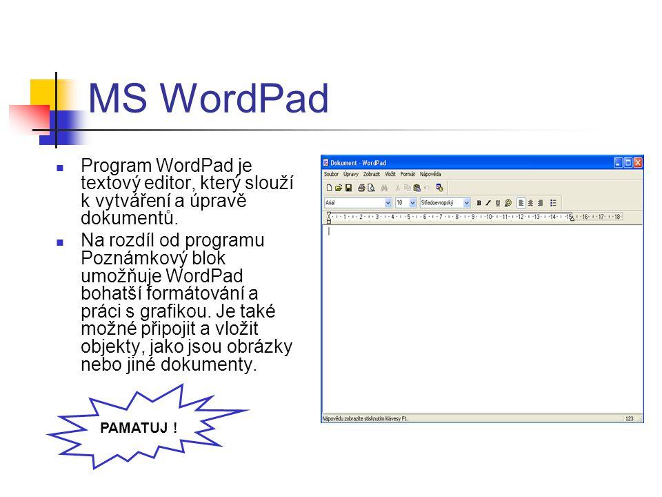 MS WordPad Program WordPad je textový editor, který slouží k vytváření a úpravě dokumentů.