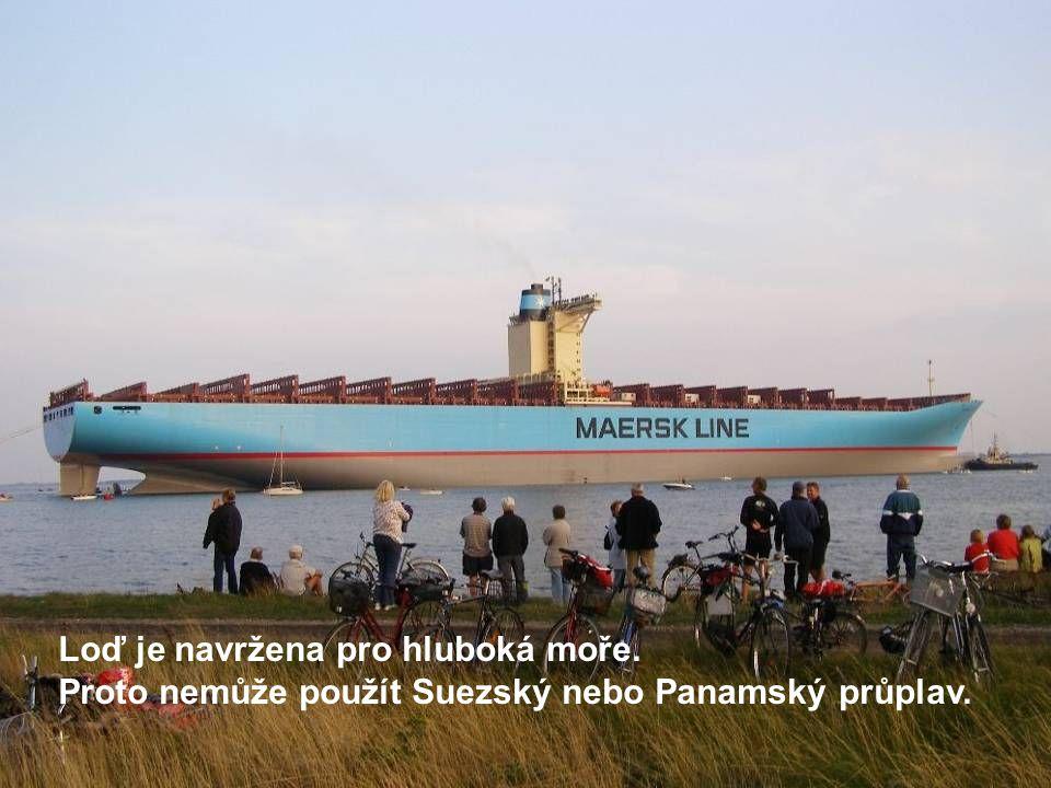Loď je navržena pro hluboká moře. Proto nemůže použít Suezský nebo Panamský průplav.