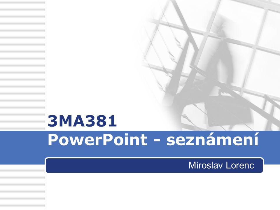 Miroslav Lorenc 3MA381 PowerPoint - seznámení