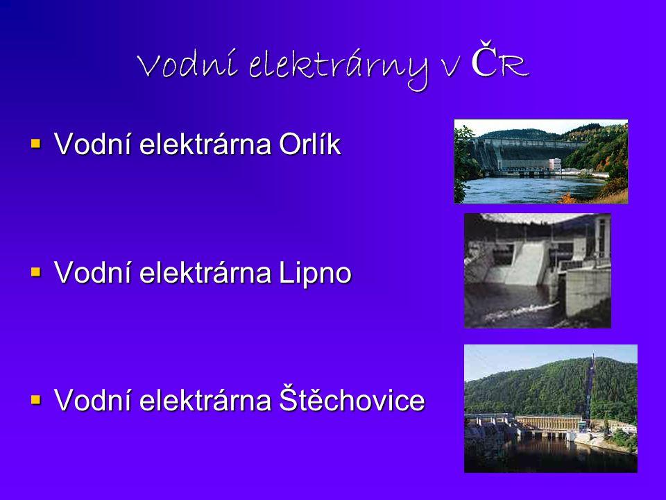 Vodní elektrárny v Č R  Vodní elektrárna Orlík  Vodní elektrárna Lipno  Vodní elektrárna Štěchovice
