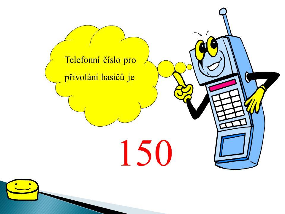 Telefonní číslo pro přivolání hasičů je 150