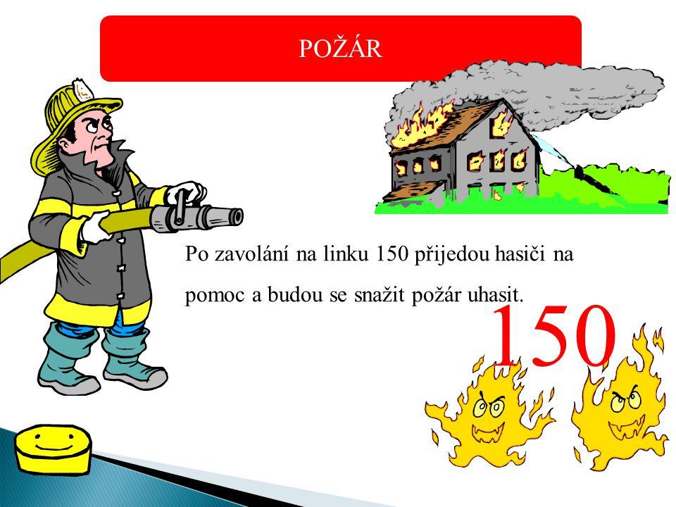 POŽÁR 150 Po zavolání na linku 150 přijedou hasiči na pomoc a budou se snažit požár uhasit.