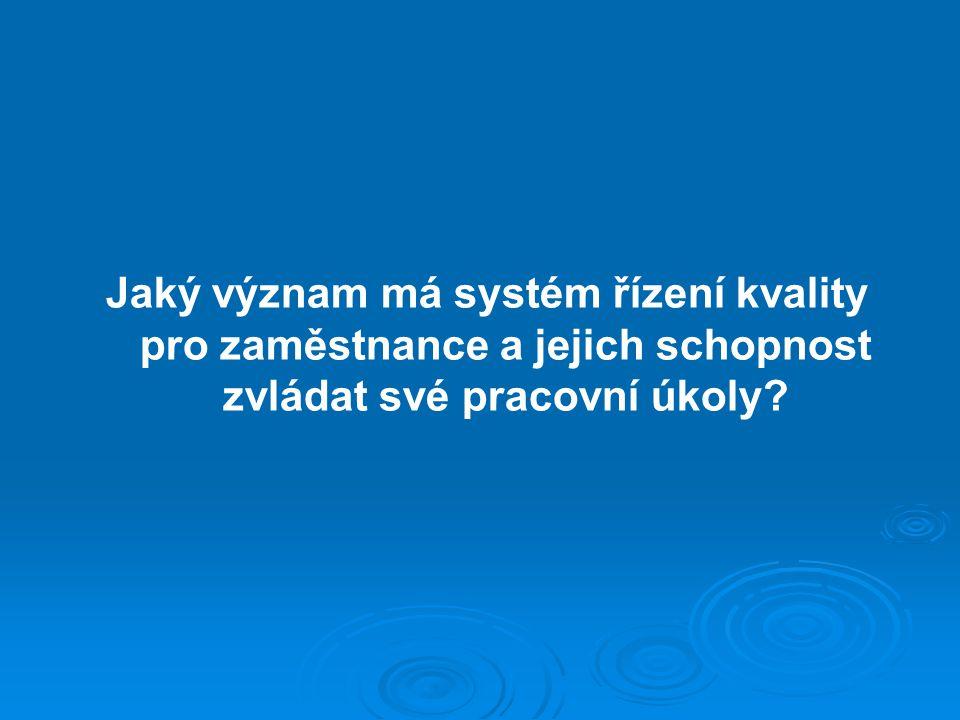 Jaký význam má systém řízení kvality pro zaměstnance a jejich schopnost zvládat své pracovní úkoly?