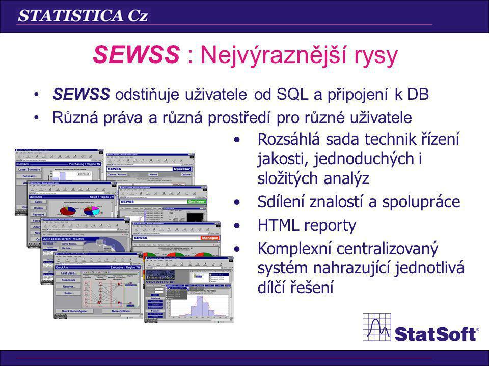 SEWSS odstiňuje uživatele od SQL a připojení k DB Různá práva a různá prostředí pro různé uživatele SEWSS : Nejvýraznější rysy Rozsáhlá sada technik řízení jakosti, jednoduchých i složitých analýz Sdílení znalostí a spolupráce HTML reporty Komplexní centralizovaný systém nahrazující jednotlivá dílčí řešení