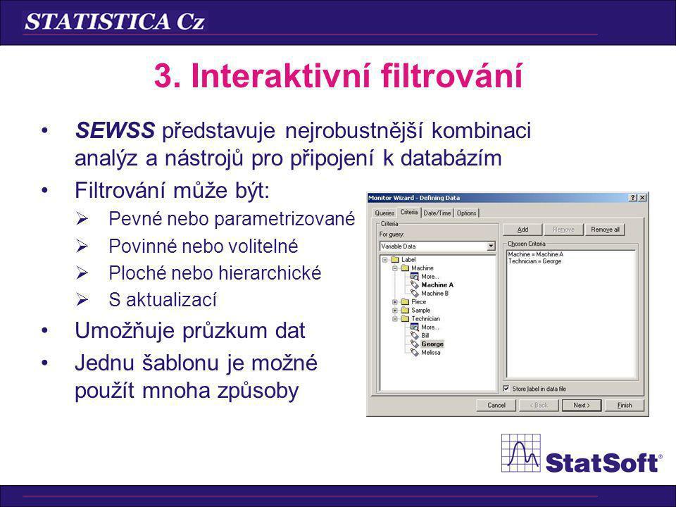 3. Interaktivní filtrování SEWSS představuje nejrobustnější kombinaci analýz a nástrojů pro připojení k databázím Filtrování může být:  Pevné nebo pa