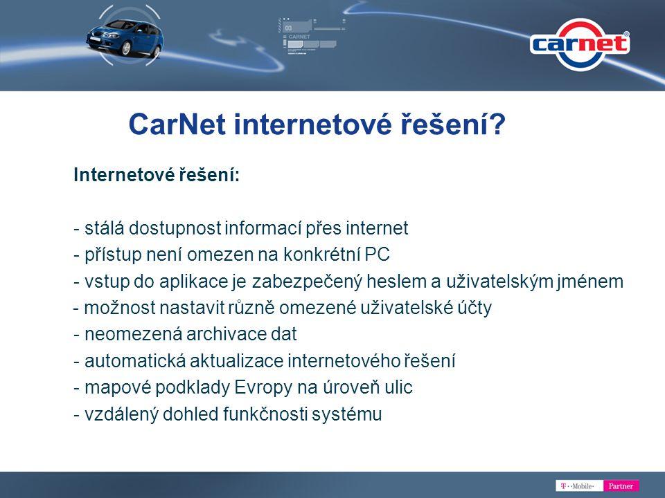 CarNet internetové řešení? Internetové řešení: - stálá dostupnost informací přes internet - přístup není omezen na konkrétní PC - vstup do aplikace je