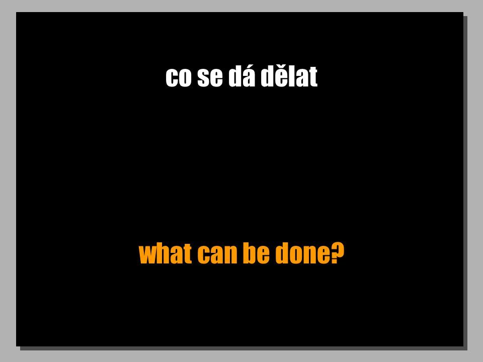 co se dá dělat what can be done?