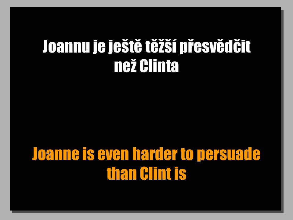 Joannu je ještě těžší přesvědčit než Clinta Joanne is even harder to persuade than Clint is