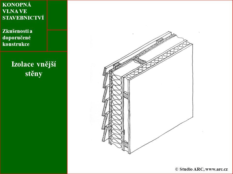 KONOPNÁ VLNA VE STAVEBNICTVÍ Zkušenosti a doporučené konstrukce Izolace vnější stěny © Studio ARC, www.arc.cz