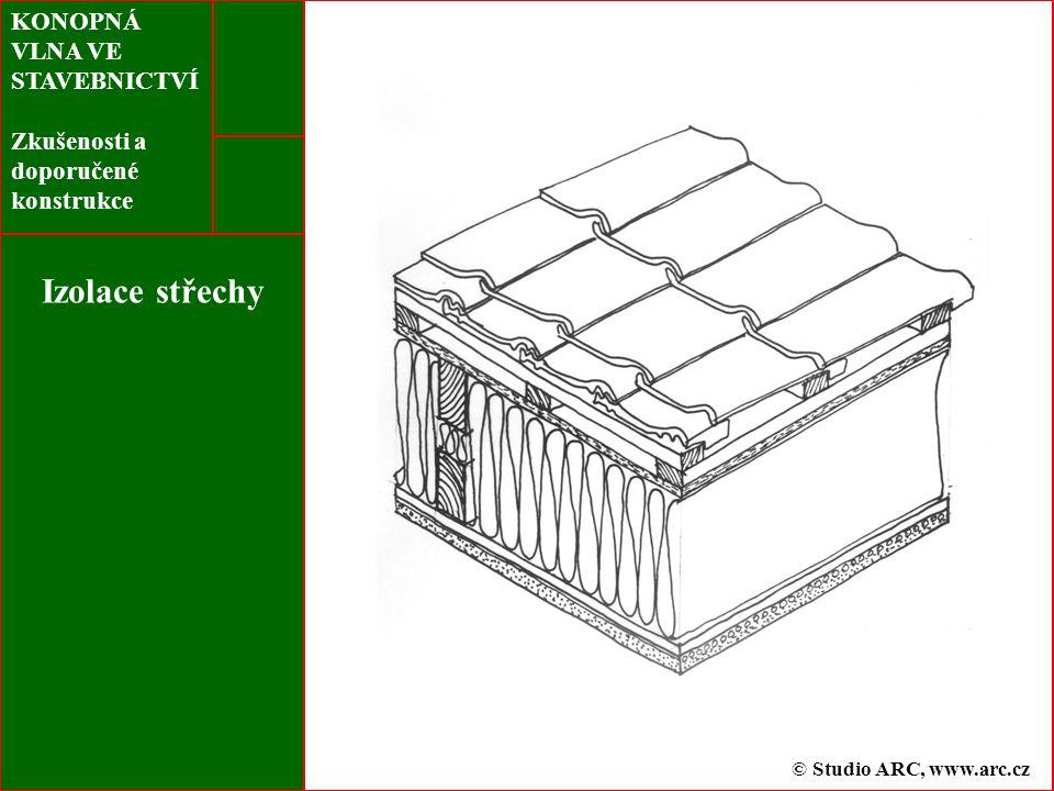 KONOPNÁ VLNA VE STAVEBNICTVÍ Zkušenosti a doporučené konstrukce Izolace střechy © Studio ARC, www.arc.cz