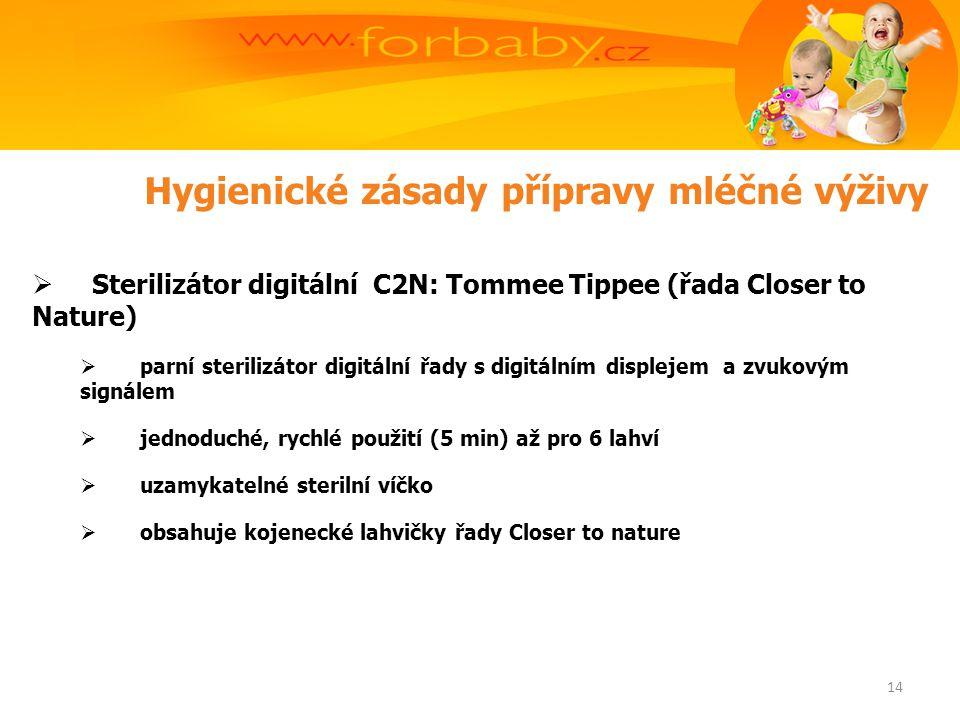 Hygienické zásady přípravy mléčné výživy  Sterilizátor digitální C2N: Tommee Tippee (řada Closer to Nature)  parní sterilizátor digitální řady s digitálním displejem a zvukovým signálem  jednoduché, rychlé použití (5 min) až pro 6 lahví  uzamykatelné sterilní víčko  obsahuje kojenecké lahvičky řady Closer to nature 14