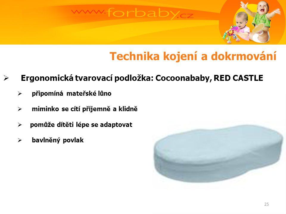 Technika kojení a dokrmování  Ergonomická tvarovací podložka: Cocoonababy, RED CASTLE  připomíná mateřské lůno  miminko se cítí příjemně a klidně  pomůže dítěti lépe se adaptovat  bavlněný povlak 25