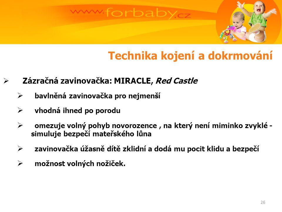 Technika kojení a dokrmování  Zázračná zavinovačka: MIRACLE, Red Castle  bavlněná zavinovačka pro nejmenší  vhodná ihned po porodu  omezuje volný pohyb novorozence, na který není miminko zvyklé - simuluje bezpečí mateřského lůna  zavinovačka úžasně dítě zklidní a dodá mu pocit klidu a bezpečí  možnost volných nožiček.