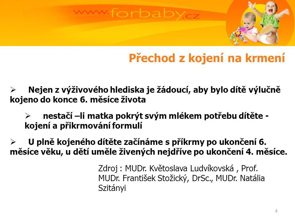Přechod z kojení na krmení  Nejen z výživového hlediska je žádoucí, aby bylo dítě výlučně kojeno do konce 6.