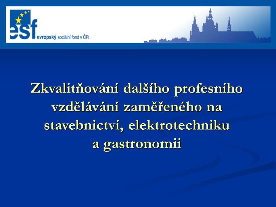 Zkvalitňování dalšího profesního vzdělávání zaměřeného na stavebnictví, elektrotechniku a gastronomii