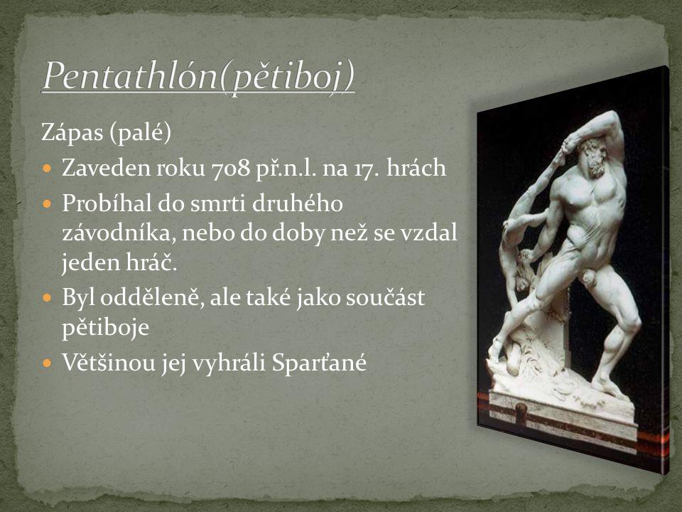 Zápas (palé) Zaveden roku 708 př.n.l. na 17. hrách Probíhal do smrti druhého závodníka, nebo do doby než se vzdal jeden hráč. Byl odděleně, ale také j