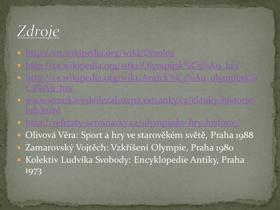 http://en.wikipedia.org/wiki/Diaulos http://cs.wikipedia.org/wiki/Olympijsk%C3%A9_hry http://cs.wikipedia.org/wiki/Antick%C3%A9_olympijsk% C3%A9_hry h