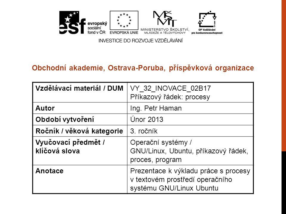 Vzdělávací materiál / DUMVY_32_INOVACE_02B17 Příkazový řádek: procesy AutorIng. Petr Haman Období vytvořeníÚnor 2013 Ročník / věková kategorie3. roční