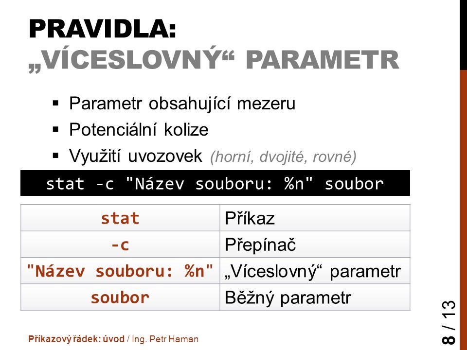 """PRAVIDLA: """"VÍCESLOVNÝ PARAMETR  Parametr obsahující mezeru  Potenciální kolize  Využití uvozovek (horní, dvojité, rovné) Příkazový řádek: úvod / Ing."""