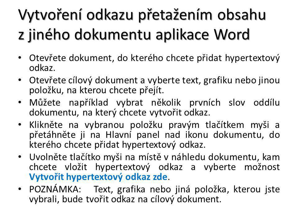Vytvoření odkazu přetažením obsahu z jiného dokumentu aplikace Word Otevřete dokument, do kterého chcete přidat hypertextový odkaz.