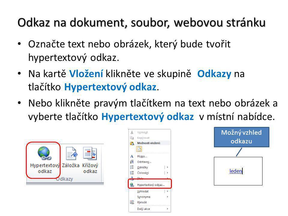 Odkaz na dokument, soubor, webovou stránku Označte text nebo obrázek, který bude tvořit hypertextový odkaz. Na kartě Vložení klikněte ve skupině Odkaz