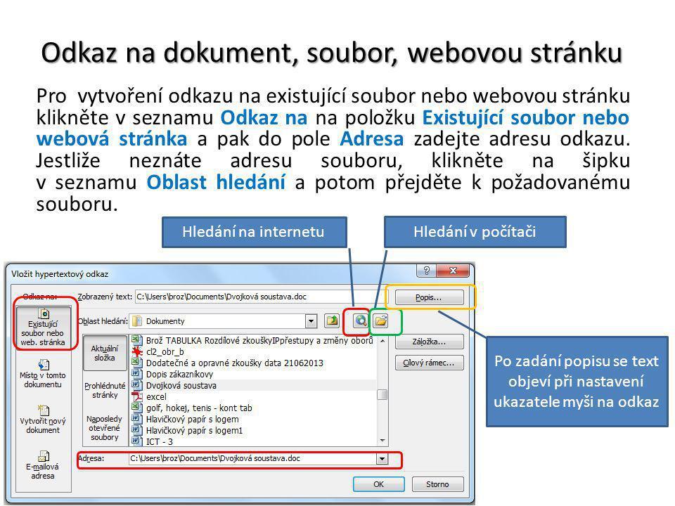 Odkaz na dokument, soubor, webovou stránku Pro vytvoření odkazu na existující soubor nebo webovou stránku klikněte v seznamu Odkaz na na položku Existující soubor nebo webová stránka a pak do pole Adresa zadejte adresu odkazu.