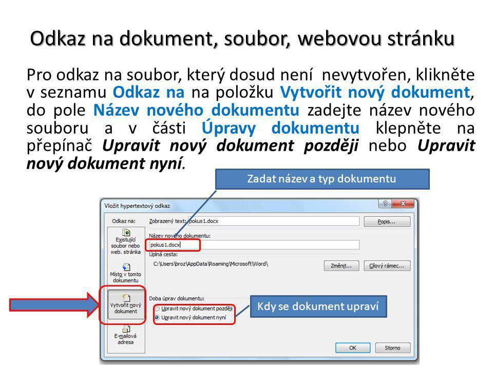 Odkaz na dokument, soubor, webovou stránku Pro odkaz na soubor, který dosud není nevytvořen, klikněte v seznamu Odkaz na na položku Vytvořit nový doku