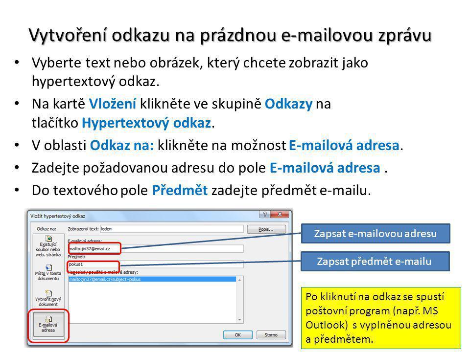 Vytvoření odkazu na prázdnou e-mailovou zprávu Vyberte text nebo obrázek, který chcete zobrazit jako hypertextový odkaz. Na kartě Vložení klikněte ve