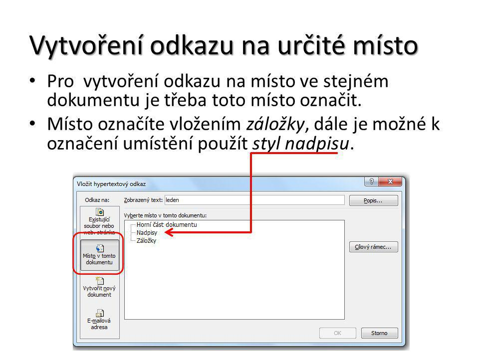 Vytvoření odkazu na určité místo Pro vytvoření odkazu na místo ve stejném dokumentu je třeba toto místo označit. Místo označíte vložením záložky, dále