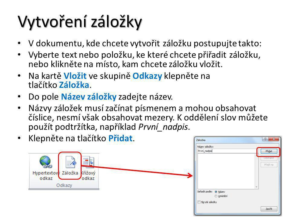 Vytvoření záložky V dokumentu, kde chcete vytvořit záložku postupujte takto: Vyberte text nebo položku, ke které chcete přiřadit záložku, nebo klikněte na místo, kam chcete záložku vložit.