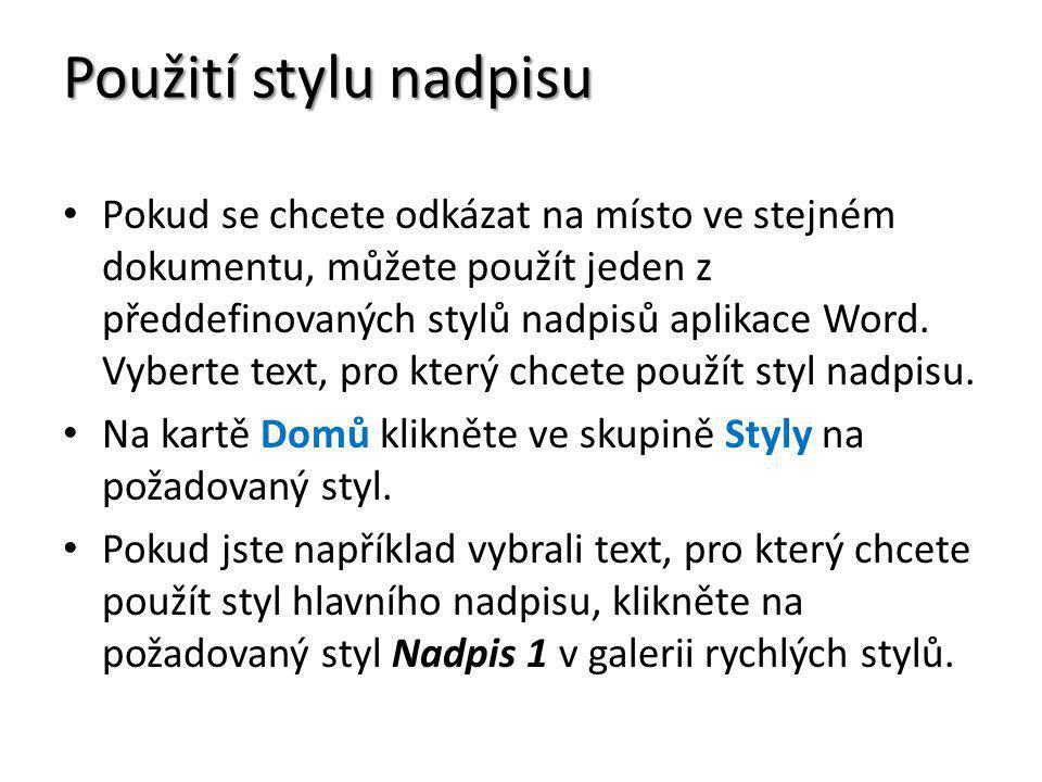 Použití stylu nadpisu Pokud se chcete odkázat na místo ve stejném dokumentu, můžete použít jeden z předdefinovaných stylů nadpisů aplikace Word.