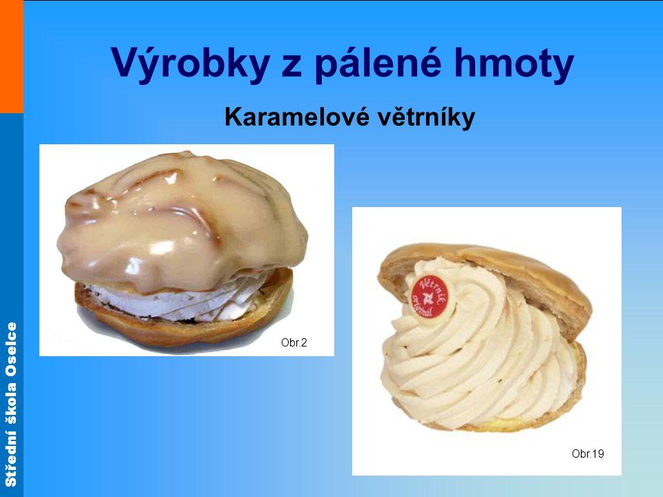 Střední škola Oselce Výrobky z pálené hmoty Čokoládové větrníky - šotky Obr.25 Obr.26