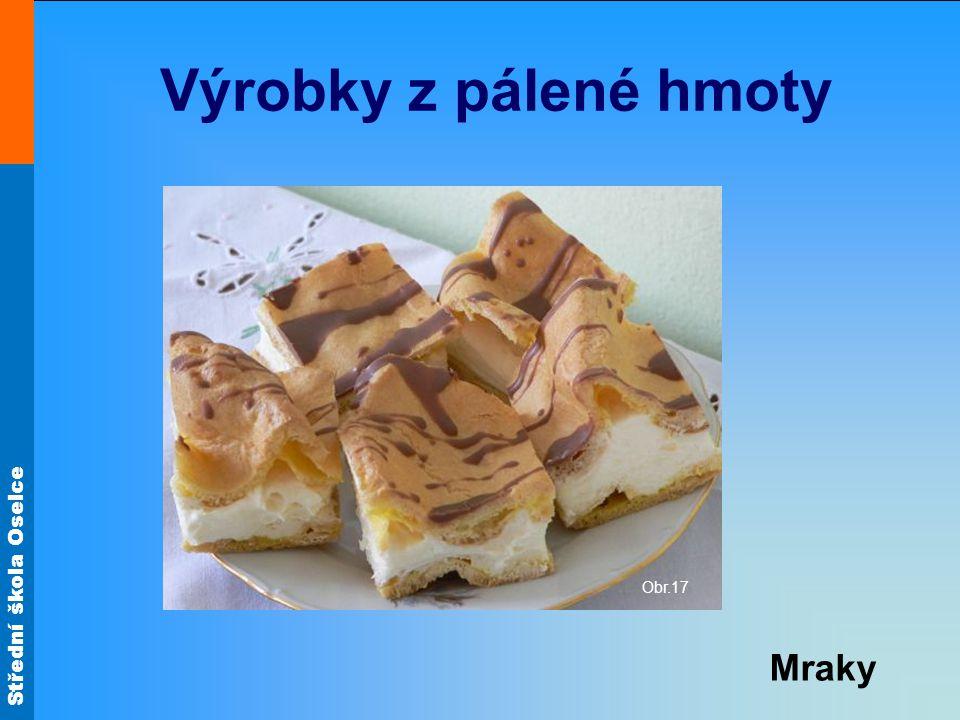 Střední škola Oselce Výrobky z pálené hmoty Obr.13 Větrníčky s lesním ovocem Obr.24 Obr.12 Ovocná škeble