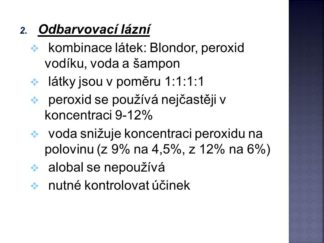 2. Odbarvovací lázní  kombinace látek: Blondor, peroxid vodíku, voda a šampon  látky jsou v poměru 1:1:1:1  peroxid se používá nejčastěji v koncent