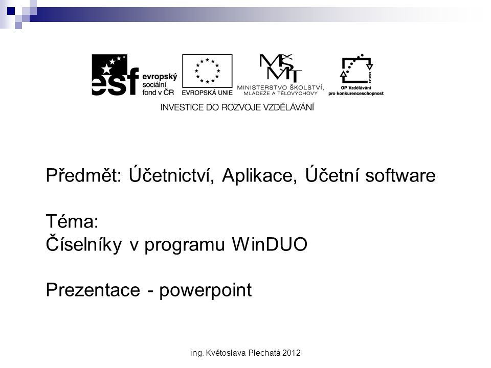 Předmět: Účetnictví, Aplikace, Účetní software Téma: Číselníky v programu WinDUO Prezentace - powerpoint ing. Květoslava Plechatá 2012